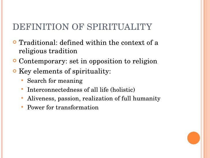 the definition of spirituality Looking for online definition of spirituality in the medical dictionary spirituality explanation free what is spirituality meaning of spirituality medical term.