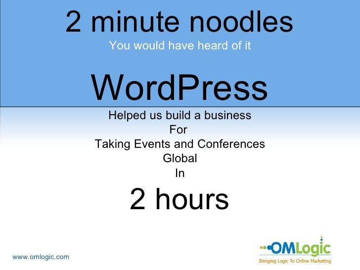 www.omlogic.com 2 minute noodles You would have heard of it WordPress Helped us build a business For  Taking Events and Co...