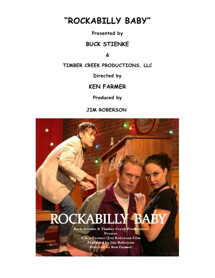 """ROCKABILLY BABY""          Presented by         BUCK STIENKE               &  TIMBER CREEK PRODUCTIONS, LLC           Dire..."