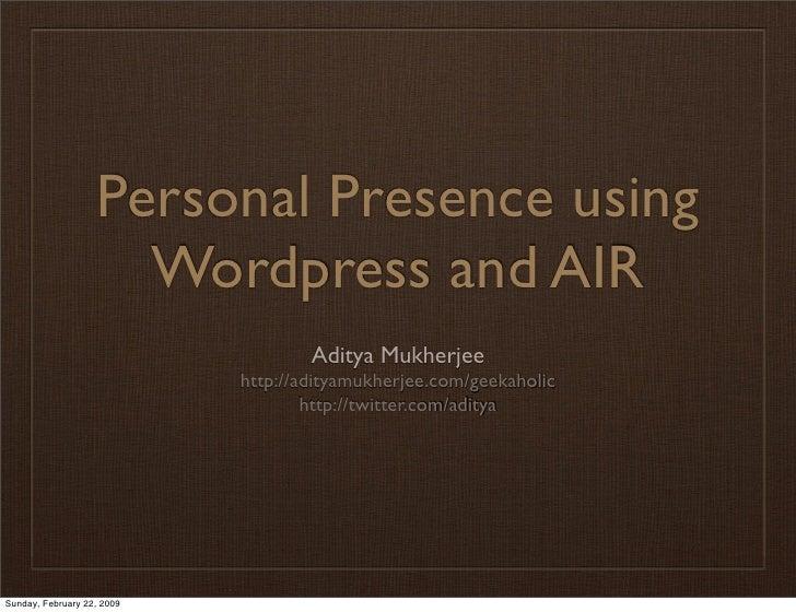 Personal Presence using                      Wordpress and AIR                                     Aditya Mukherjee       ...