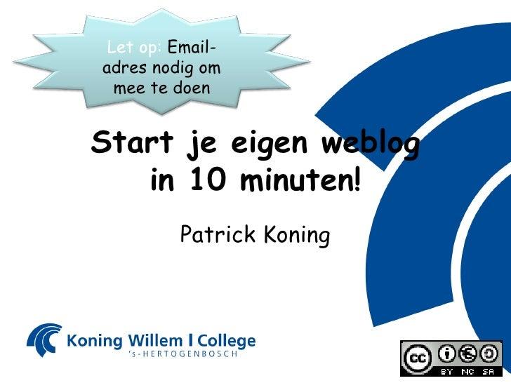 Start je eigen weblog in 10 minuten! Patrick Koning Let op:  Email-adres nodig om mee te doen