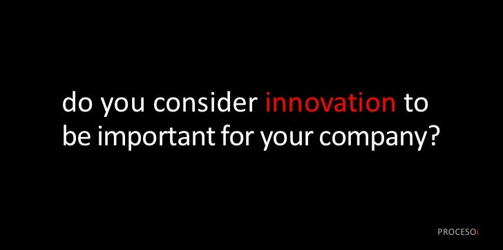 do you consider innovation to be important for your company?                               PROCESOi