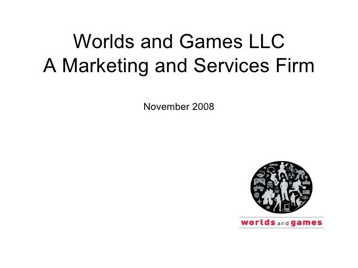 Worlds and Games LLC A Marketing and Services Firm November 2008