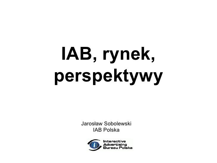IAB, rynek, perspektywy Jarosław Sobolewski IAB Polska