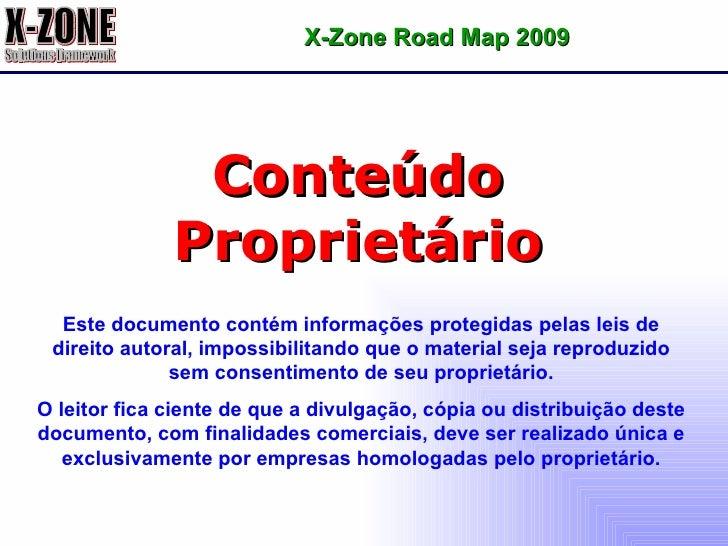Conteúdo Proprietário X-Zone Road Map 2009 Este documento contém informações protegidas pelas leis de direito autoral, imp...