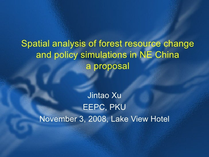 Spatial analysis of forest resource change and policy simulations in NE China a proposal Jintao Xu EEPC, PKU November 3, 2...