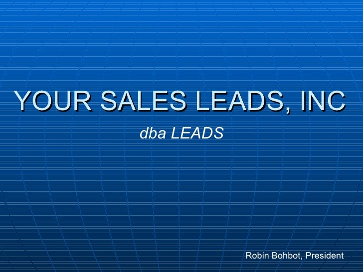 YOUR SALES LEADS, INC Robin Bohbot, President dba LEADS