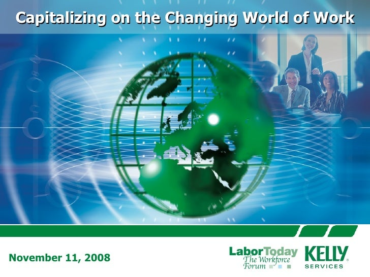 Capitalizing on the Changing World of Work November 11, 2008