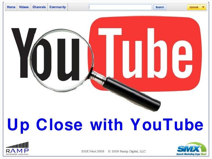 <ul><ul><li>SMX West 2009  © 2009 Ramp Digital, LLC </li></ul></ul>Up Close with YouTube