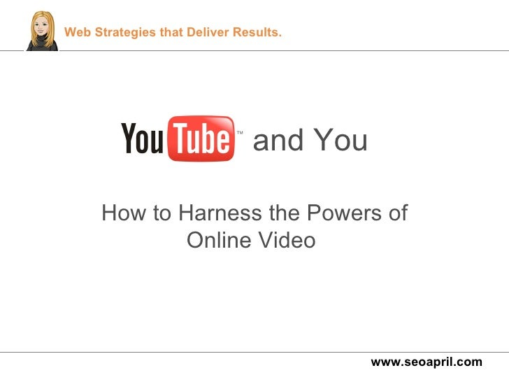 and You How to Harness the Powers of Online Video  www.seoapril.com