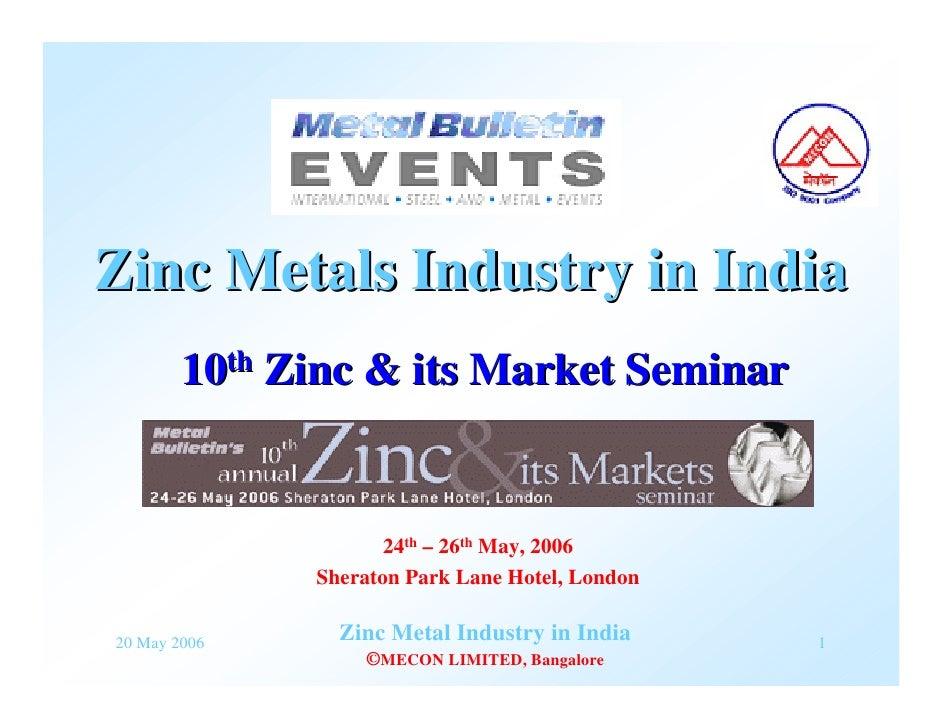 Zinc Metals Industry in India         10th Zinc & its Market Seminar                        24th – 26th May, 2006         ...