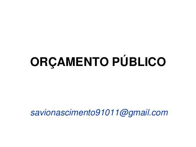 ORÇAMENTO PÚBLICOsavionascimento91011@gmail.com