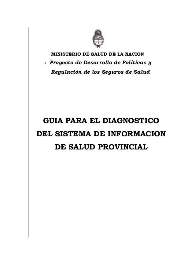 MINISTERIO DE SALUD DE LA NACION  Proyecto de Desarrollo de Políticas y Regulación de los Seguros de Salud GUIA PARA EL D...
