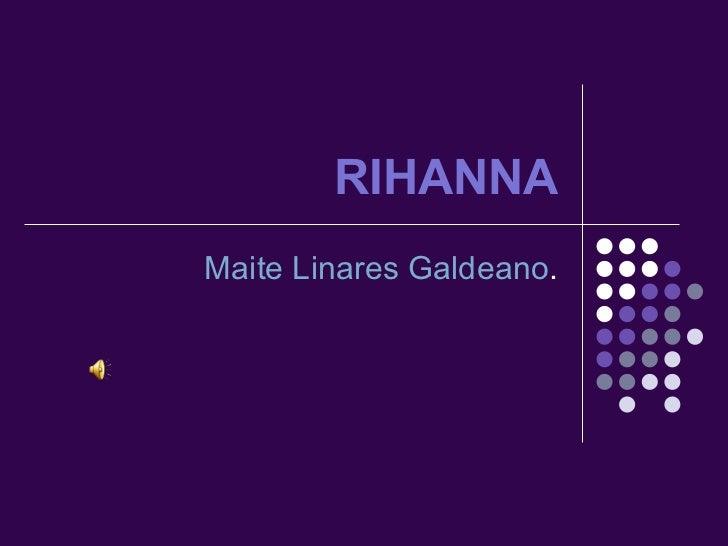 RIHANNA Maite Linares Galdeano .