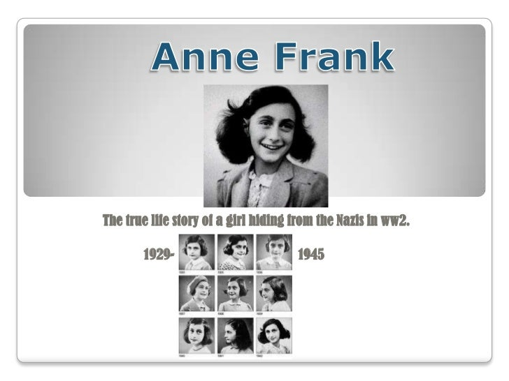 The true life story of a girl hiding from the Nazis in ww2.       1929-                         1945