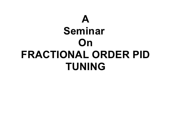 A Seminar  On FRACTIONAL ORDER PID TUNING