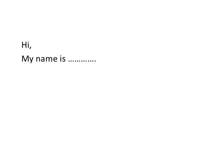 Hi, My name is ………….