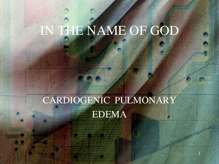 IN THE NAME OF GODCARDIOGENIC PULMONARY        EDEMA                        1