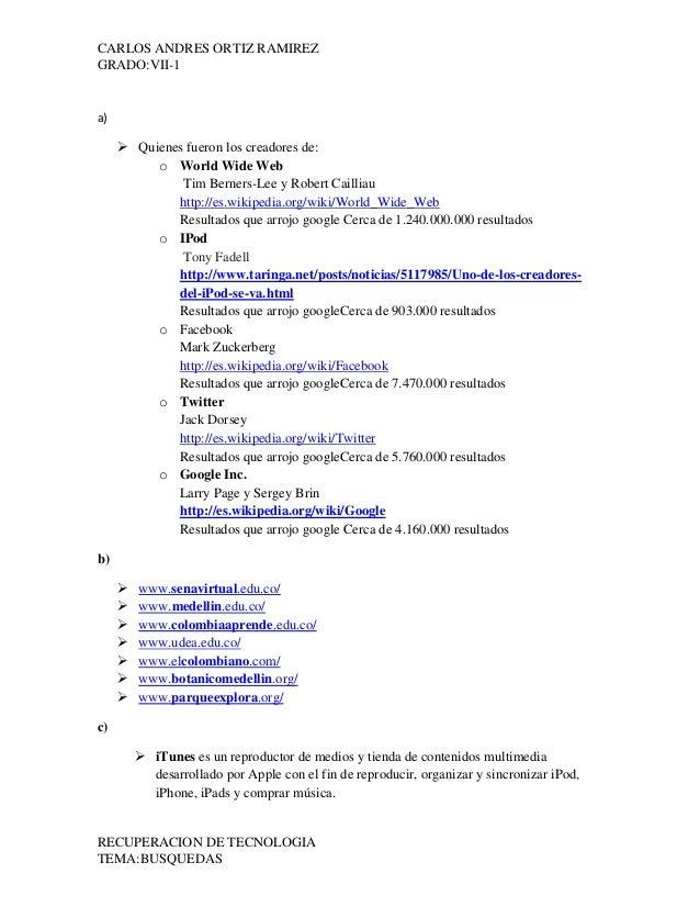 CARLOS ANDRES ORTIZ RAMIREZGRADO:VII-1a)      Quienes fueron los creadores de:          o World Wide Web              Tim...