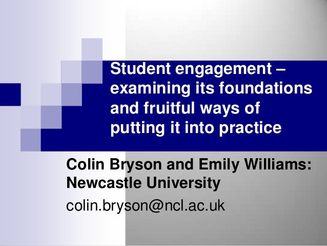 Student engagement –     examining its foundations     and fruitful ways of     putting it into practiceColin Bryson and E...
