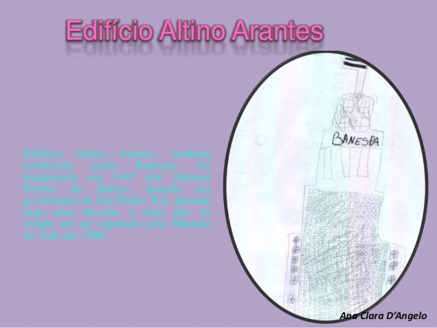 Edifício Altino Arantes Edifício Altino Arantes, também conhecido como Banespa, foi inaugurado em 1947 por Ademar Pereira ...