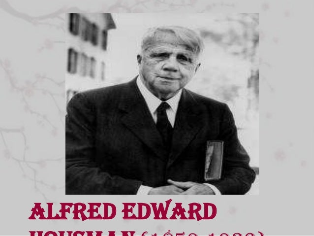 alfred edward housman essay The poems ex-basketball player by american poet john updike and to an athlete dying young by english poet alfred edward housman comparison and contrast of 2 poem to an athlete dying young - housman and ex let us find you another essay on topic comparison and contrast of 2 poem.