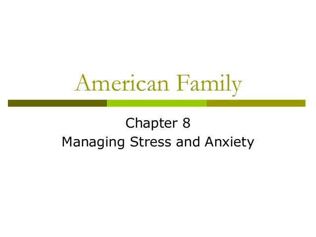 American Family Chapter 8 Managing Stress and Anxiety