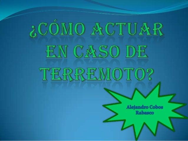 ACTUAR CORRECTAMENTE EN CASO DE TERREMOTO o En caso de que  ocurra un terremoto conviene seguir algunas recomendaciones po...