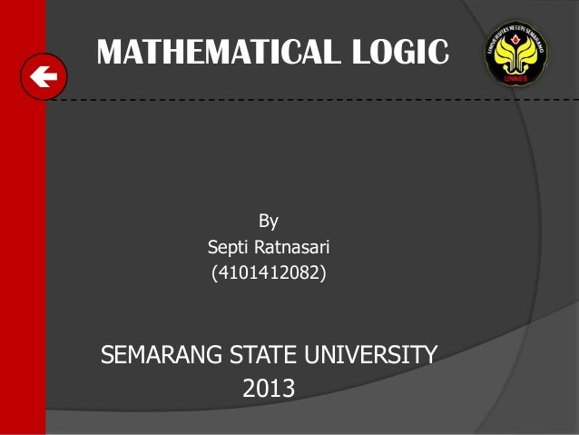  MATHEMATICAL LOGIC  By Septi Ratnasari (4101412082)  SEMARANG STATE UNIVERSITY 2013