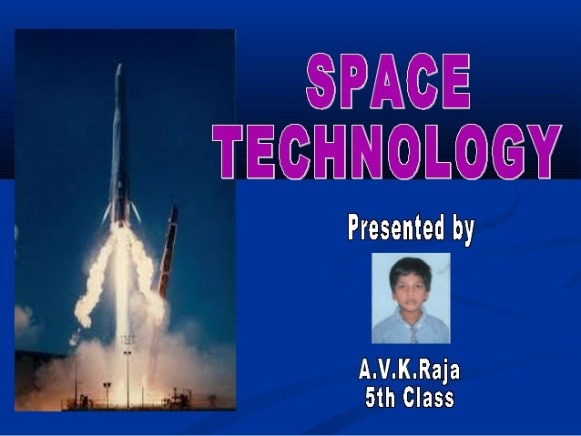 Definition of Space Technology   The systematic application of engineering and scientific disciplines to the exploration ...