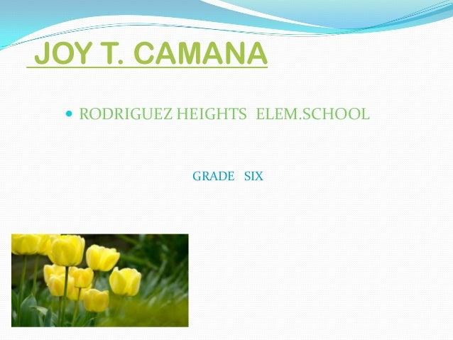 JOY T. CAMANA  RODRIGUEZ HEIGHTS ELEM.SCHOOL GRADE SIX