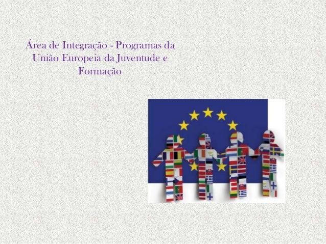 Área de Integração - Programas da União Europeia da Juventude e Formação
