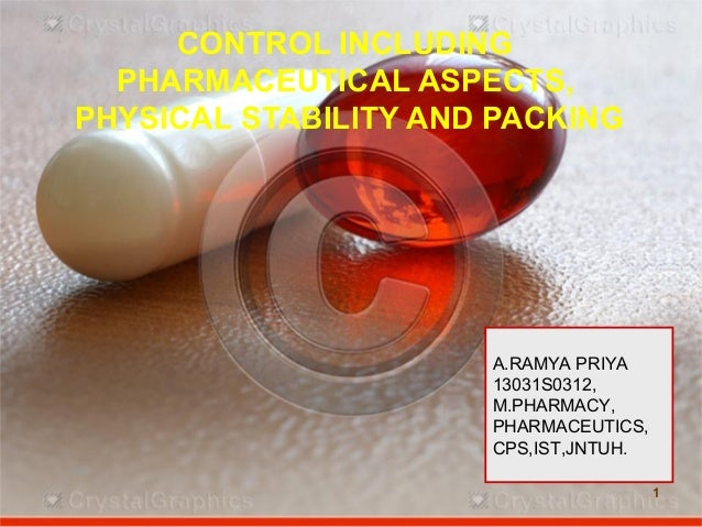 1 CONTROL INCLUDING PHARMACEUTICAL ASPECTS, PHYSICAL STABILITY AND PACKING 1 A.RAMYA PRIYA 13031S0312, M.PHARMACY, PHARMAC...