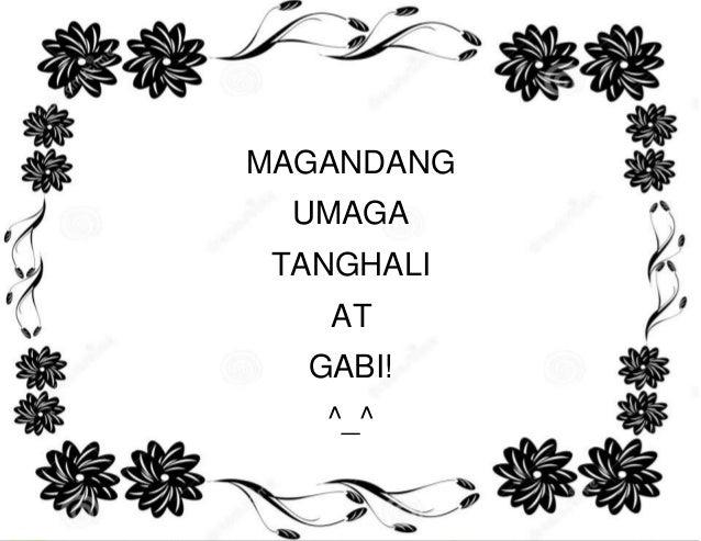 MAGANDANG  UMAGA  TANGHALI  AT  GABI!  ^_^