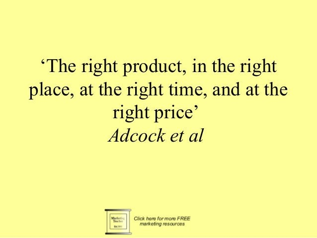 'The right product, in the right  place, at the right time, and at the  right price'  Adcock et al