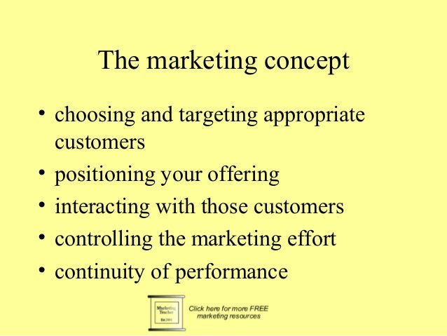 The marketing concept  • choosing and targeting appropriate  customers  • positioning your offering  • interacting with th...