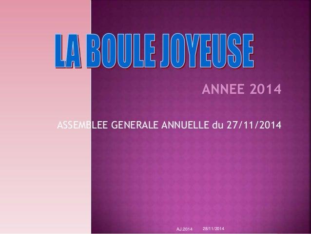 ANNEE 2014  ASSEMBLEE GENERALE ANNUELLE du 27/11/2014  AJ.2014 28/11/2014