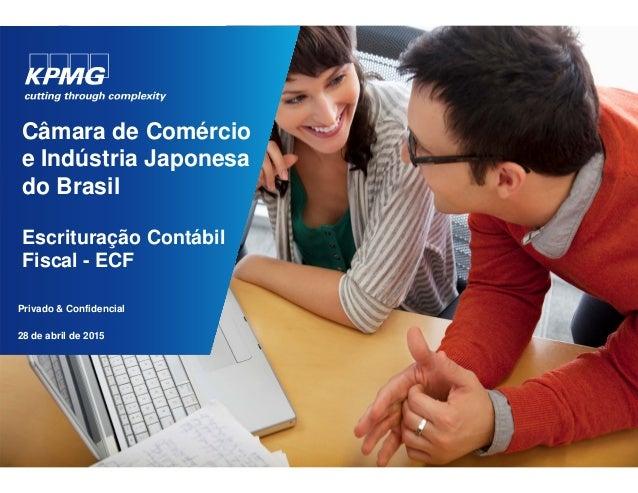 Escrituração Contábil Fiscal - ECF Privado & Confidencial Câmara de Comércio e Indústria Japonesa do Brasil 28 de abril de...