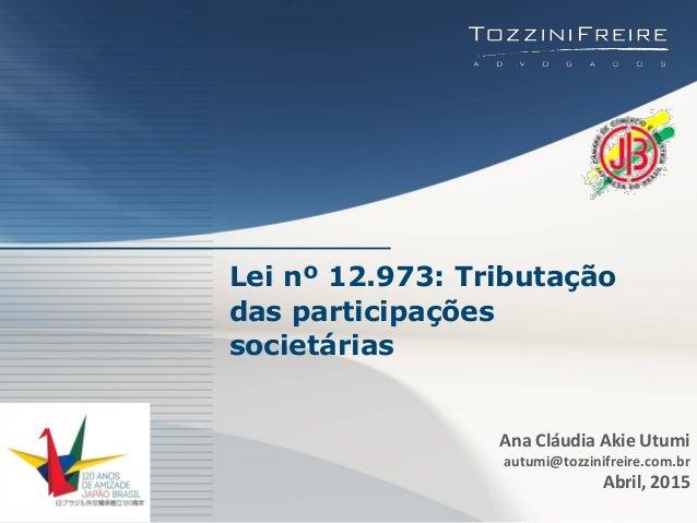 © Copyright TozziniFreire Advogados Lei nº 12.973: Tributação das participações societárias Ana Cláudia Akie Utumi autumi@...