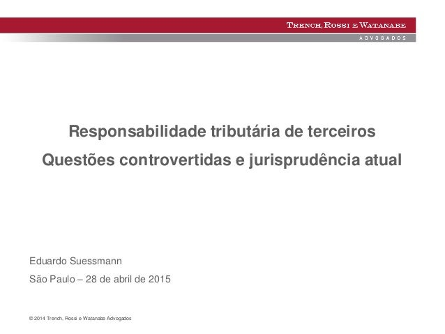 © 2014 Trench, Rossi e Watanabe Advogados Responsabilidade tributária de terceiros Questões controvertidas e jurisprudênci...