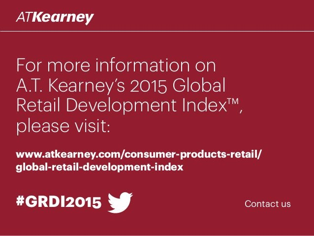 For more information on A.T. Kearney's 2015 Global Retail Development Index™, please visit: www.atkearney.com/consumer-pro...