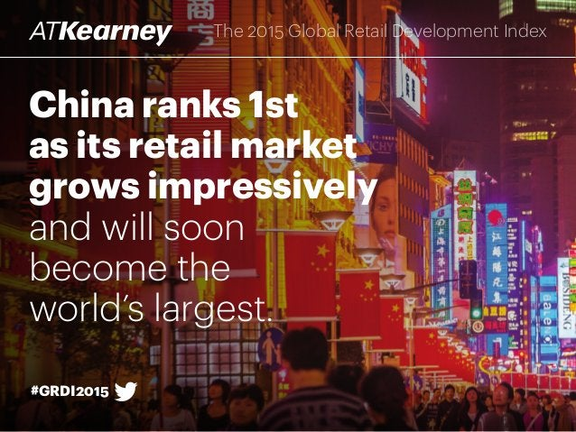 China ranks 1st as its retail market grows impressively and will soon become the world's largest. #GRDI2015 The 2015 Globa...