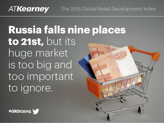 Russia falls nine places to 21st, but its huge market is too big and too important to ignore. The 2015 Global Retail Devel...