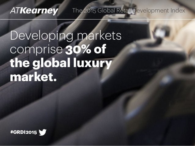Developing markets comprise 30% of the global luxury market. The 2015 Global Retail Development Index #GRDI2015