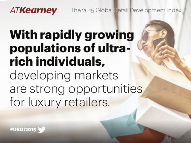 With rapidly growing populations of ultra- rich individuals, developing markets are strong opportunities for luxury retail...