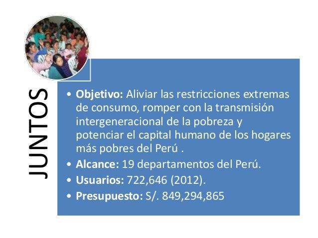 JUNTOS • Objetivo: Aliviar las restricciones extremas de consumo, romper con la transmisión intergeneracional de la pobrez...