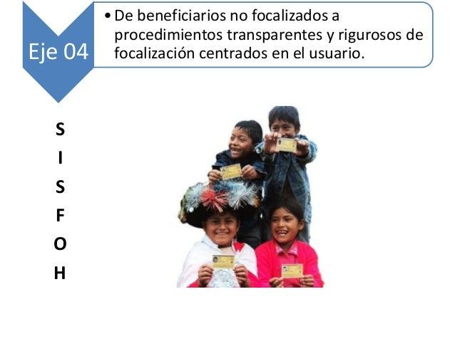 Eje 04 • De beneficiarios no focalizados a procedimientos transparentes y rigurosos de focalización centrados en el usuari...