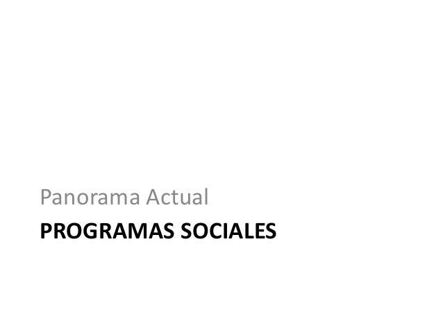PROGRAMAS SOCIALES Panorama Actual
