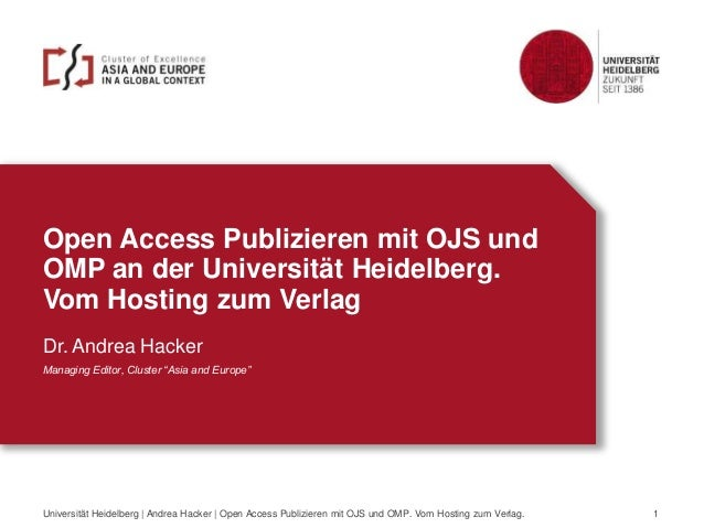 Open Access Publizieren mit OJS und OMP an der Universität Heidelberg. Vom Hosting zum Verlag Dr. Andrea Hacker Managing E...