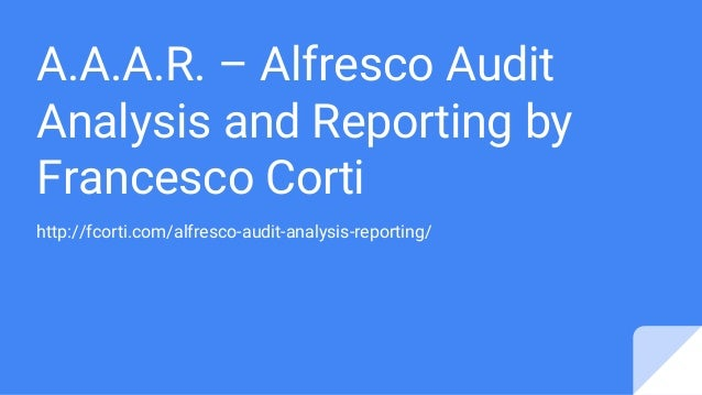 A.A.A.R. – Alfresco Audit Analysis and Reporting by Francesco Corti http://fcorti.com/alfresco-audit-analysis-reporting/
